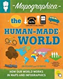 The Human-made World (Mapographica: Your World in Infographics)
