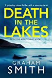 Death in the Lakes: A gripping crime thriller with a stunning twist