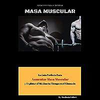 Secretos para Aumentar Masa Muscular: La Guia Perfecta para Aumentar Masa Muscular