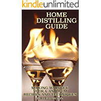 Home Distilling Guide: Making Whiskey, Vodka and Rum Recipes and Techniques: (Bartending, DIY Bartender)