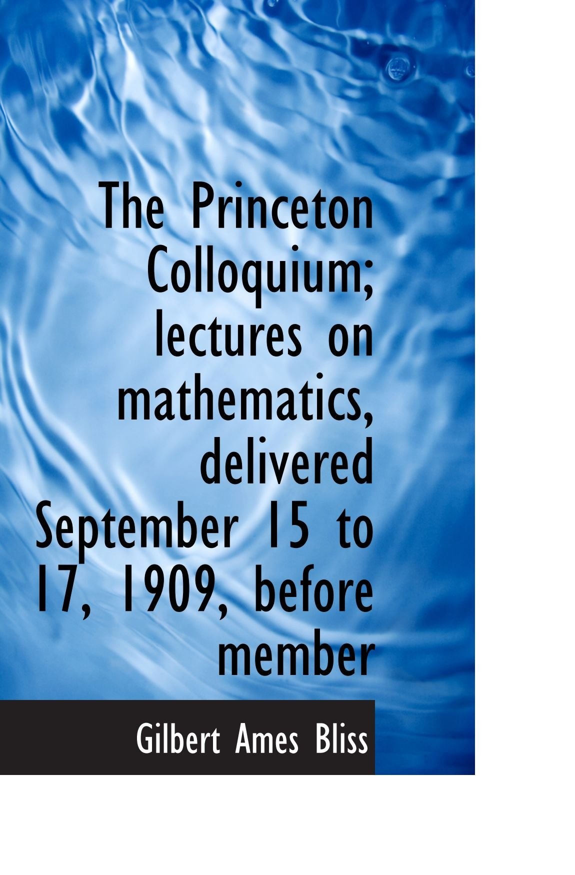 The Princeton Colloquium; lectures on mathematics, delivered September 15 to 17, 1909, before member pdf epub