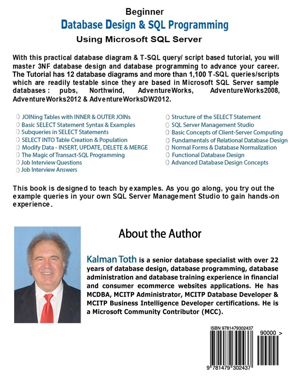 beginner database design sql programming using microsoft sql beginner database design sql programming using microsoft sql server kalman toth 9781479302437 com books