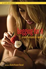 Begging For It: Erotic Fantasies for Women Kindle Edition