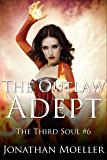 The Outlaw Adept (The Third Soul Book 6)