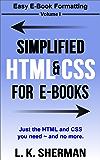 Simplified HTML & CSS for E-Books (Easy E-Book Formatting 1)