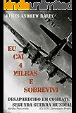 EU CAÍ QUATRO MILHAS E SOBREVIVI: DESAPARECIDO EM COMBATE / SEGUNDA GUERRA MUNDIAL (VERSÃO RESUMIDA) (Falling Fortress Livro 2)