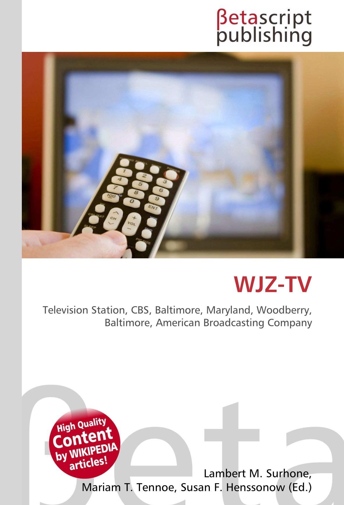 WJZ-TV: Television Station, CBS, Baltimore, Maryland, Woodberry, Baltimore, American Broadcasting Company: Amazon.es: Surhone, Lambert M., Tennoe, Mariam T., Henssonow, Susan F.: Libros en idiomas extranjeros