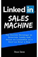 LinkedIn Sales Machine: The Secret Strategy to Generate Leads and Sales on LinkedIn - in a Half an Hour a Day (Digital Marketing Mastery Book 2) (English Edition) eBook Kindle