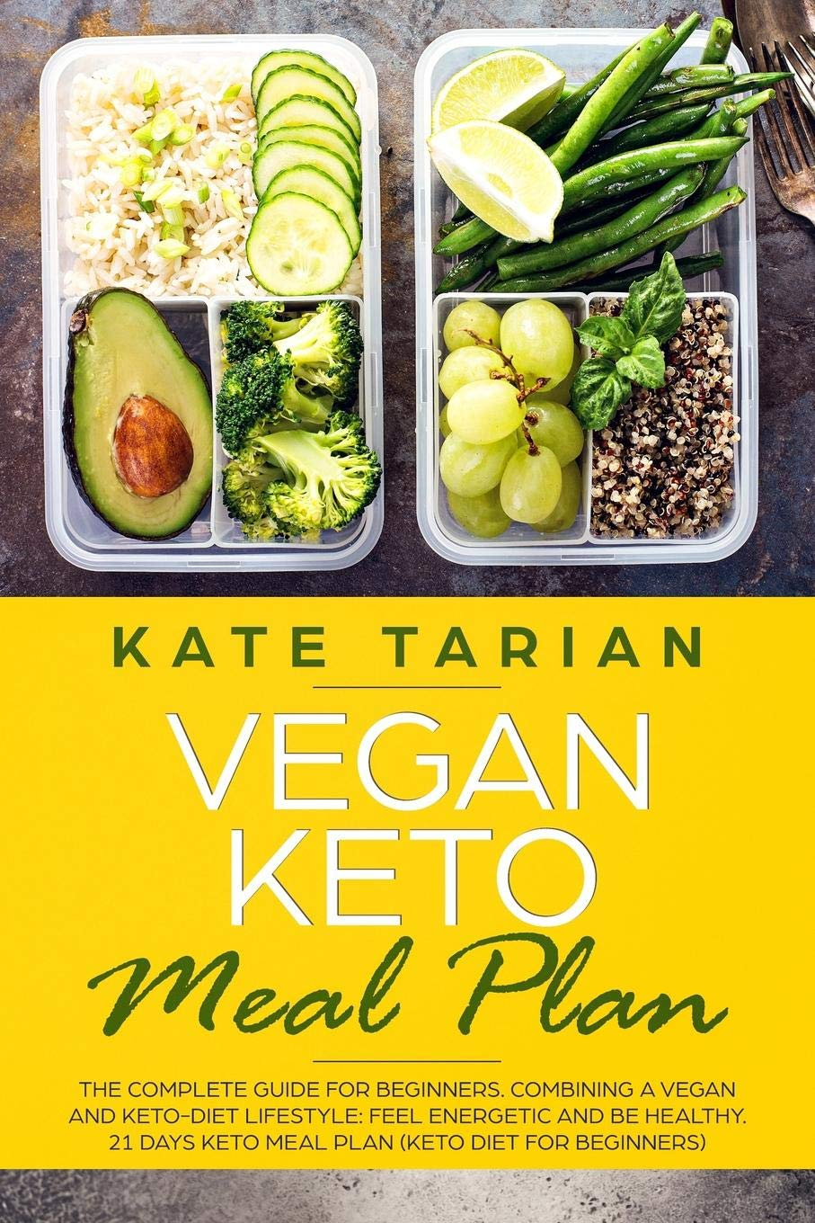 Vegan Keto Meal Plan The Complete Guide For Beginners Combining A Vegan And Keto Diet Lifestyle Feel Energetic And Be Healthy 21 Days Keto Meal Plan Keto Diet For Beginners Amazon Co Uk Tarian Kate 9781081579807