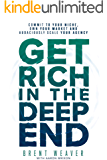 Get Rich in the Deep End: Commit to Your Niche, Own Your Market, and Audaciously Scale Your Agency