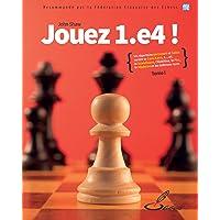 Jouez 1.e4 ! tome I: Un répertoire percutant et fiable contre la Caro-Kann, 1... e5, la Scandinave, l'Alekhine, la Pirc, la Moderne et les défenses rares