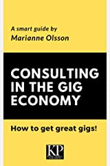Consulting in the Gig Economy: How to get great gigs Kindle Edition
