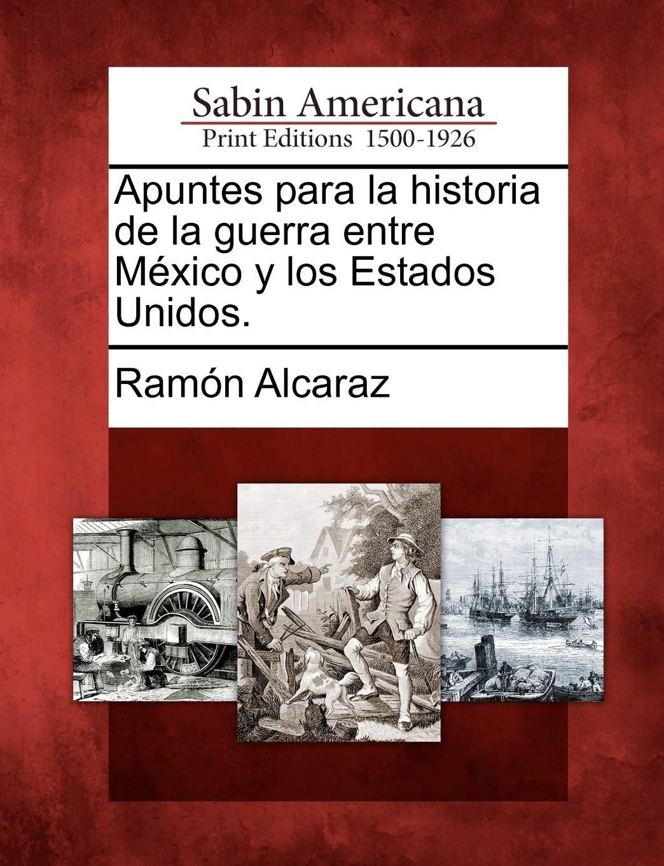 Apuntes para la historia de la guerra entre México y los Estados Unidos.: Amazon.es: Alcaraz, Ramón: Libros