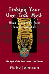 Finding Your Own True Myth: What I Learned from Joseph Campbell: The Myth of the Great Secret III Paperback