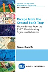 Escape from the Central Bank Trap: How to Escape From the $20 Trillion Monetary Expansion Unharmed (Finance and Financial Management Collection) Paperback