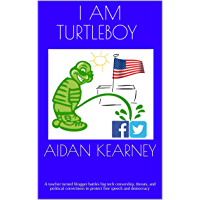 I Am Turtleboy: A teacher turned blogger battles big tech censorship, threats, and political correctness to protect free speech and democracy