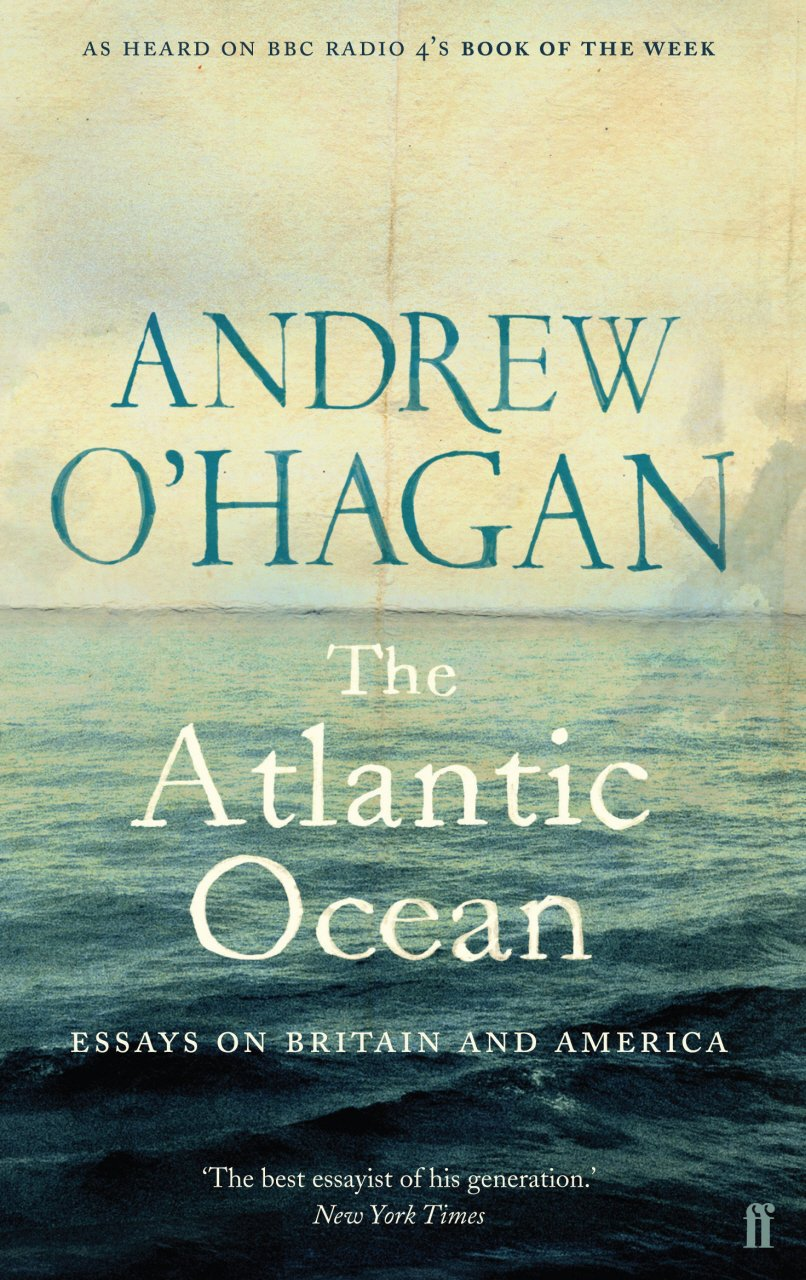 the atlantic ocean essays on britain and america amazon co uk the atlantic ocean essays on britain and america amazon co uk andrew o hagan 9780571238866 books