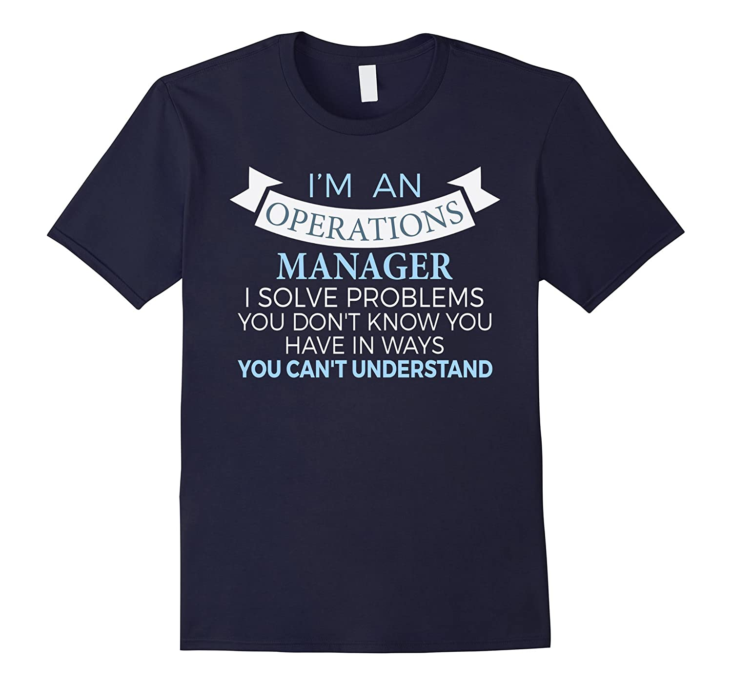 Operations Manager T-shirt - I solve problems you dont know-TD