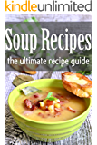 Soup Recipes: The Ultimate Recipe Guide (English Edition)
