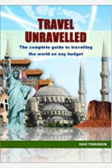 Travel Unravelled: Backpacking for beginners – The ultimate guide on how to travel the world alone on a budget. Kindle Edition