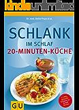 Schlank im Schlaf - 20-Minuten-Küche: Über 100 Insulin-Trennkost-Rezepte für morgens, mittags, abends (GU Diät&Gesundheit)