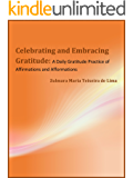 Celebrating and Embracing Gratitude: : A Daily Gratitude Practice of Affirmations and Afformations
