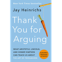 Thank You for Arguing, Fourth Edition (Revised and Updated): What Aristotle, Lincoln, and Homer Simpson Can Teach Us About the Art of Persuasion