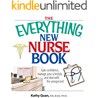 The Everything New Nurse Book: Gain Confidence, Manage your Schedule, and Deal with the Unexpected (Everything®)