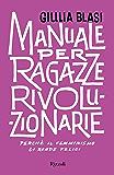 Manuale per ragazze rivoluzionarie: Perché il femminismo ci rende felici