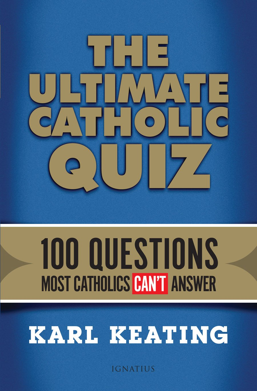 the ultimate catholic quiz 100 questions most catholics can t the ultimate catholic quiz 100 questions most catholics can t answer karl keating 9781621640240 amazon com books