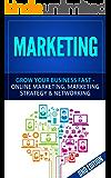 Marketing: Grow Your Business FAST - Online Marketing, Marketing Strategy & Networking (Network Marketing, Copywriting, Wordpress, Blogging, Multilevel ... Adwords, MLM Book 1) (English Edition)