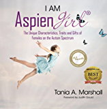 I am Aspiengirl: The Unique Characteristics, Traits and Gifts of Females on the Autism Spectrum