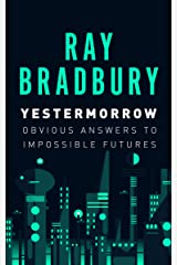 Yestermorrow: Obvious Answers to Impossible Futures Kindle Edition