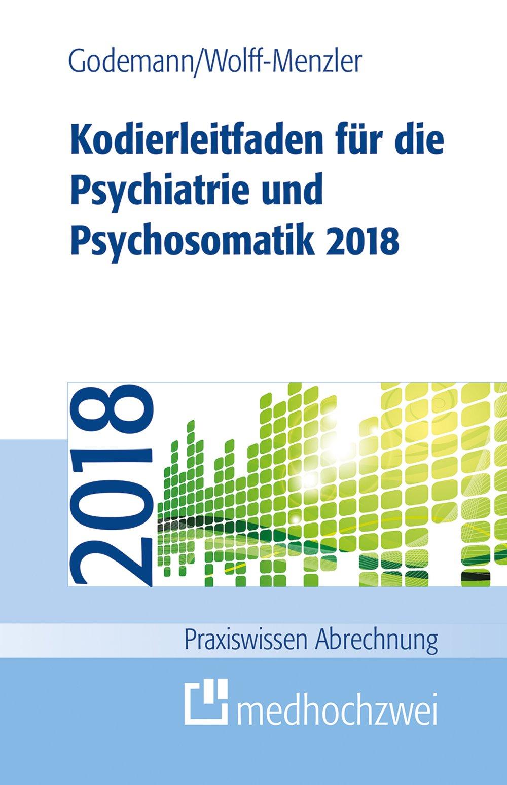Kodierleitfaden für die Psychiatrie und Psychosomatik 2018 (Praxiswissen Abrechnung) Taschenbuch – 24. Januar 2018 Frank Godemann Claus Wolff-Menzler medhochzwei 3862163814