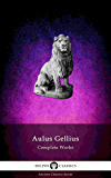 Delphi Complete Works of Aulus Gellius - 'The Attic Nights' (Illustrated) (Delphi Ancient Classics Book 70)