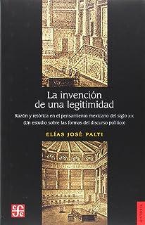 La invención de una legitimidad. Razón y retórica en el pensamiento mexicano del siglo XIX