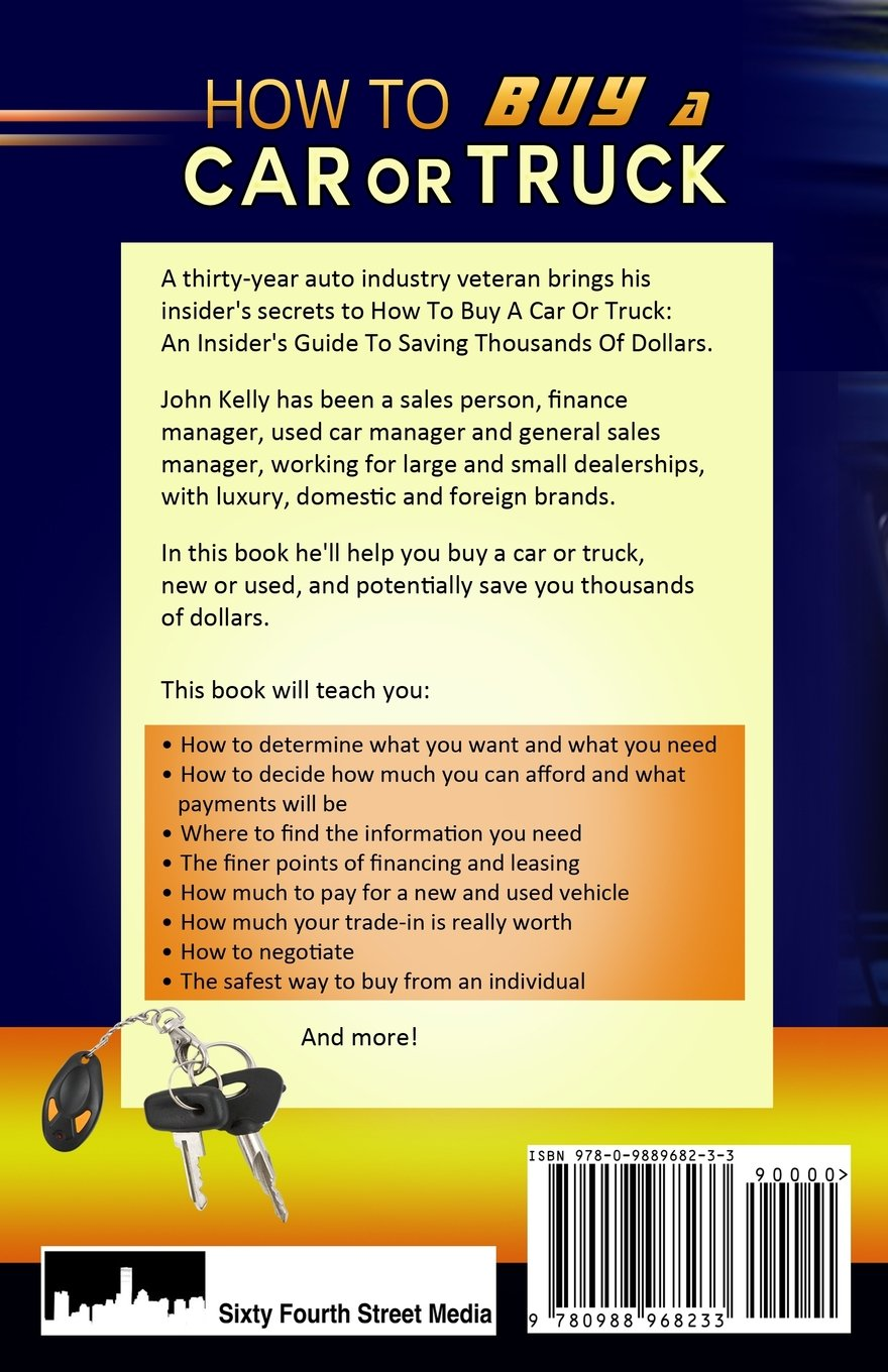 How To Buy a Car or Truck: An Insider's Guide to Saving Thousands of $$$:  John Kelly: 9780988968233: Amazon.com: Books