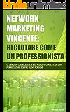 Network Marketing Vincente: Reclutare come un Professionista