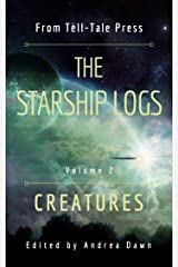 The Starship Logs, Volume 2: Creatures Kindle Edition