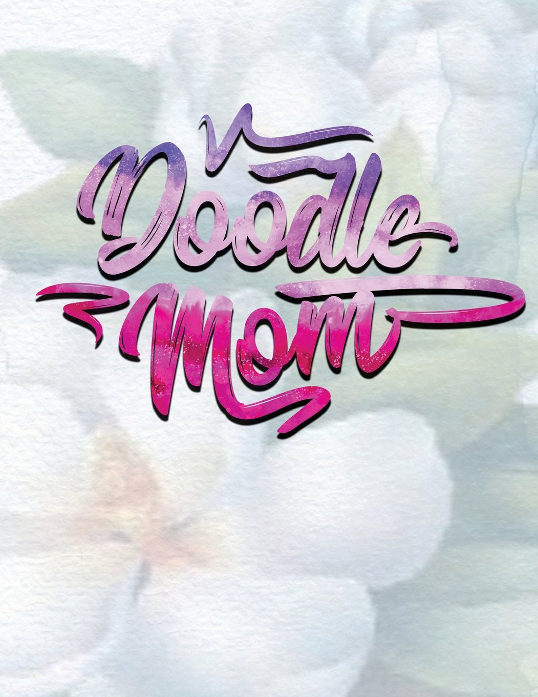 Doodle Mom: 8.5 x 11, 120 Unlined Blank Pages For Unguided Doodling, Drawing, Sketching & Writing
