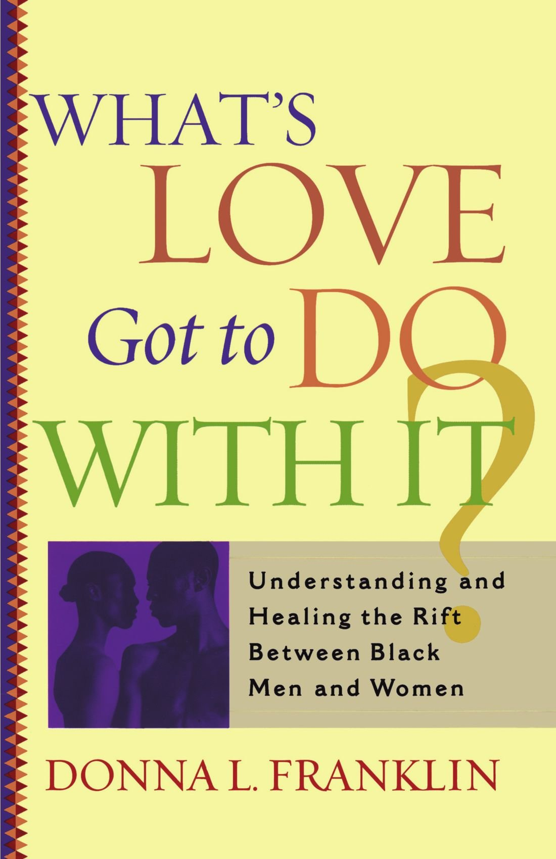 What's Love Got To Do With It?: Understanding And Healing The Rift Between  Black Men And Women: Donna Franklin: 9780743203210: Amazon: Books