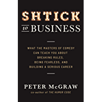 Shtick to Business: What the Masters of Comedy Can Teach You about Breaking Rules, Being Fearless, and Building a Serious Career (English Edition)