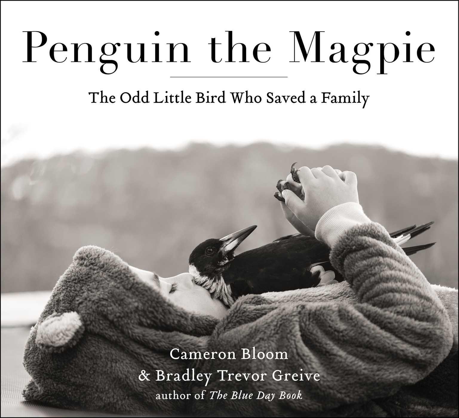 Penguin the Magpie: The Odd Little Bird Who Saved a Family: Cameron Bloom,  Bradley Trevor Greive: 9781501160356: Amazon.com: Books
