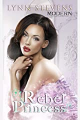 Rebel Princess (Modern Princess Collection Book 4) Kindle Edition