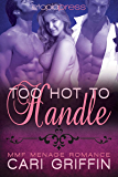 Too Hot to Handle: MMF Menage Romance