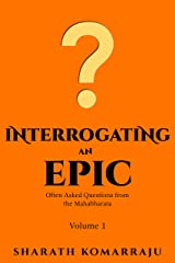 Interrogating an Epic: Often Asked Questions from the Mahabharata - Volume 1 Kindle Edition