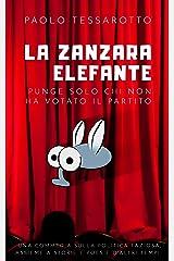 La Zanzara Elefante: punge solo chi non ha votato il partito (Italian Edition) Kindle Edition