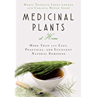 Medicinal Plants at Home: More Than 100 Easy, Practical, and Efficient Natural Remedies