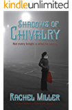 Shadows of Chivalry: Not Every Knight Is What He Seems (Trevor Street Chronicles Book 1)