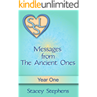 Messages from The Ancient Ones: Year One (Messages from The Ancient Ones – Spirituality, Consciousness, Self Help & Personal Growth (Akin to: Esther Hicks & Eckhart Tolle Book 1)